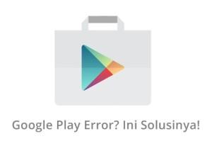 Cara Mudah Mengatasi Play Store Tidak Bisa Dibuka